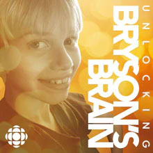 From August 10th – The Current, CBCRadio One – CBC Podcast: Unlocking Bryson's Brain – Episode 6